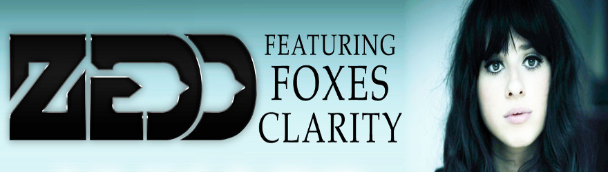 "Zedd feat. Foxes ""Clarity"""