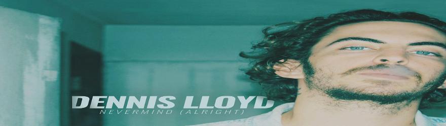 """Dennis Lloyd """"Nevermind"""""""